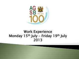 Work Experience Monday 15 th  July – Friday 19 th  July 2013