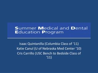 Isaac Quintanilla (Columbia Class of '11) Katie Canul (U of Nebraska Med Center '10)