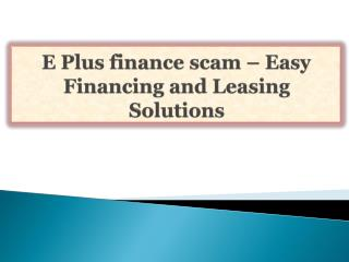 E Plus finance scam-Easy Financing and Leasing Solutions