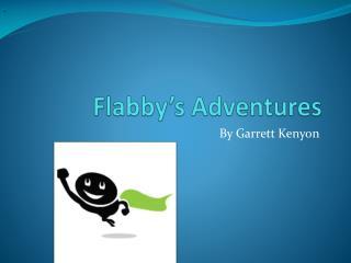Flabby's Adventures