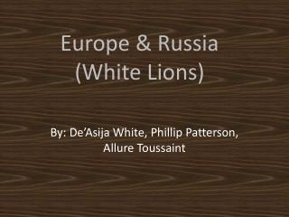 Europe & Russia (White Lions)