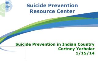 Suicide Prevention in Indian Country Cortney Yarholar 1/15/14
