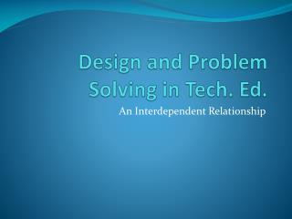Design and Problem Solving in Tech. Ed.