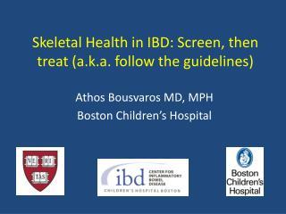 Skeletal Health in IBD: Screen, then treat (a.k.a. follow the guidelines)