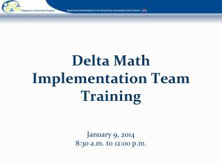 Delta Math Implementation Team Training January  9,  2014 8:30 a.m. to 12:00 p.m.