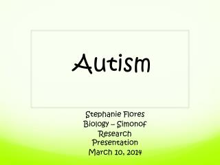 Stephanie Flores Biology –  Simonof Research Presentation  March 10, 2014
