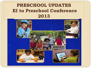 PRESCHOOL UPDATES   EI to Preschool Conference 2013