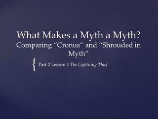 What Makes a Myth a Myth? Comparing �Cronus� and �Shrouded in Myth�