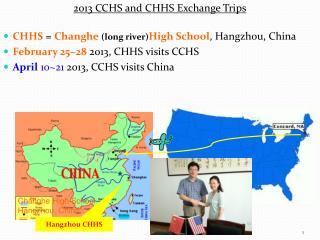 2013 CCHS and CHHS Exchange Trips CHHS =  Changhe (long river) High  School , Hangzhou,  China