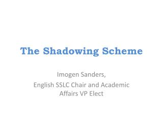 The Shadowing Scheme