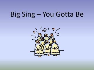 Big Sing – You Gotta Be