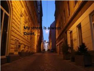 My street is always Quiet,