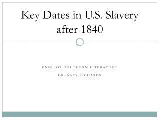 Key  Dates in U.S. Slavery after  1840