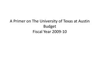 A Primer on The University  of Texas at Austin Budget Fiscal Year 2009-10
