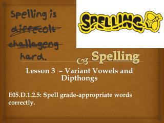 Lesson  3   –  Variant Vowels  and  Dipthongs