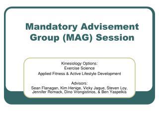Mandatory Advisement Group (MAG) Session