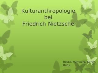 Kulturanthropologie bei  Friedrich Nietzsche
