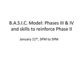 B.A.S.I.C. Model: Phases III & IV and skills to reinforce Phase II