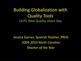 Building Globalization with Quality Tools UCPS Total Quality Share Day