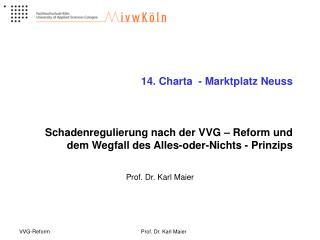 14. Charta  - Marktplatz Neuss    Schadenregulierung nach der VVG   Reform und dem Wegfall des Alles-oder-Nichts - Prinz