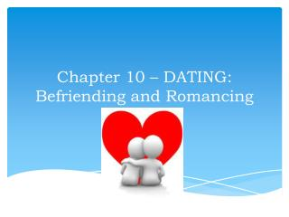Chapter 10 – DATING: Befriending and Romancing