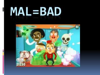 Mal=Bad