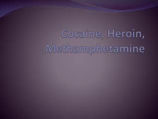 Cocaine, Heroin, Methamphetamine