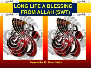 LONG LIFE A BLESSING FROM ALLAH (SWT)