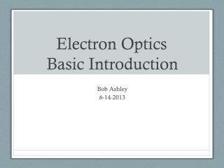 Electron Optics	 Basic Introduction