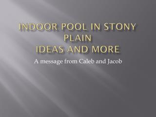 Indoor pool in  S tony Plain IDEAS AND MORE