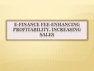 E-Finance Fee-Enhancing Profitability, Increasing Sales