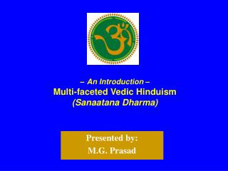 – An Introduction – Multi-faceted Vedic Hinduism (Sanaatana Dharma)