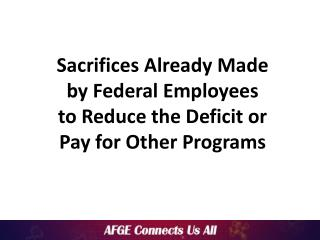 Sacrifices Already Made  by Federal Employees  to Reduce the Deficit or  Pay for Other Programs