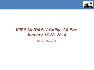VIIRS  McIDAS -V  Colby, CA Fire January 17-20, 2014