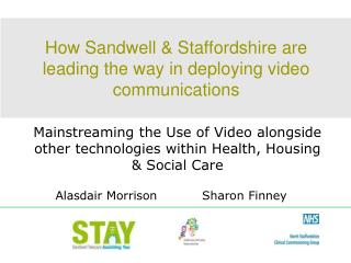 How Sandwell & Staffordshire are leading the way in deploying video communications