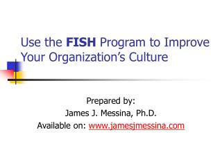 Use the FISH Program to Improve Your Organization s Culture