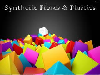 Synthetic Fibres & Plastics