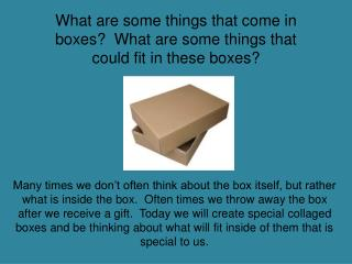 What are some things that come in boxes?  What are some things that could fit in these boxes?
