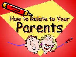 How to Relate to Your Parents