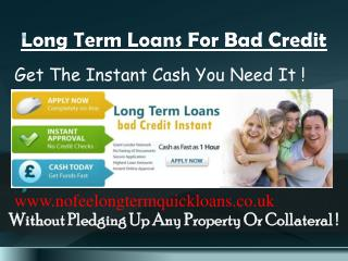 Long Term Bad Credit Loans For Instant Relief