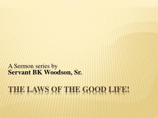 The Laws of the Good Life!