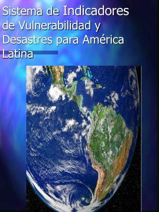 Sistema de Indicadores de Vulnerabilidad y Desastres para Am rica Latina