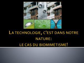 La technologie, c�est dans notre nature:  le cas du biomim�tisme!