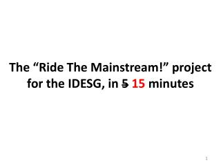 The �Ride The Mainstream!� project for the IDESG, in  5 15  minutes
