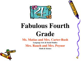Fabulous Fourth Grade Ms. Matias and Mrs. Carter-Rush Language Arts & Social Studies