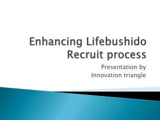Enhancing  Lifebushido Recruit process