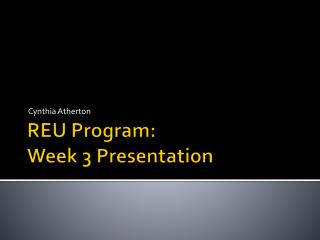 REU Program: Week 3 Presentation