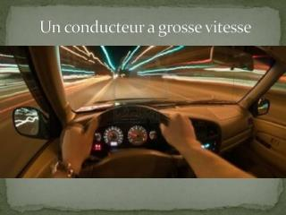Un conducteur a grosse vitesse