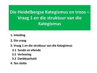 Die Heidelbergse Kategismus en troos –  Vraag  1 en die struktuur van die Kategismus