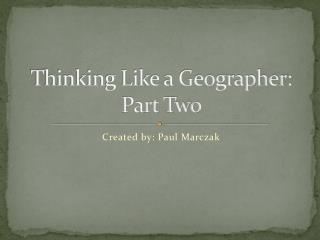 Thinking Like a Geographer: Part Two